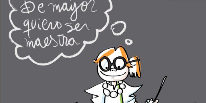 ¡¡De mayor quiero ser maestra!!